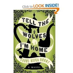 Tell the Wolves I'm Home: A Novel  An emotionally charged coming-of-age novel, Tell the Wolves I'm Home is a tender story of love lost and found, an unforgettable portrait of the way compassion can make us whole again.