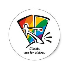 Closets are for clothes. Support gay rights