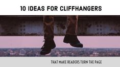 10 Cliffhangers That Make Readers Turn The Page - Writers Write