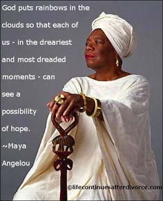 God puts rainbows in the clouds so that.....  #quote  #Maya Angelou.......RIP Dr Maya Angelou my hero
