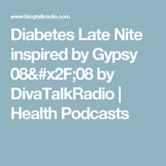 Diabetes Late Nite inspired by Gypsy 08/08 by DivaTalkRadio | Health Podcasts