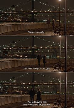 ― Before We Go (2014) Harry: There is no perfect. There will always be struggle. You just have to pick who you want to struggle with.