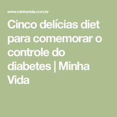 Cinco delícias diet para comemorar o controle do diabetes | Minha Vida