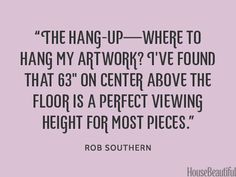 The perfect height for hanging artwork. housebeautiful.com. #art #painting