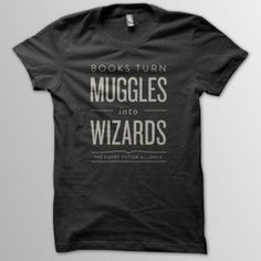 Books Turn Muggles Into Wizards T-Shirt HARRY POTTER.  I need this.  :-)