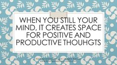 Create Space For Positive & Productive Thoughts
