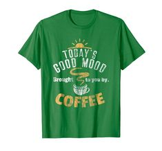 Funny Coffee Shirt Today's Good Mood Brought By Coffee Tee Cool Tee Shirts, Cool Tees, Funny Coffee, Coffee Humor, Casual Style For Men Over 50, Coffee Shirt, Wedding Shirts, Classy Men, Couple Shirts