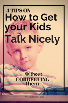 4 Tips to get your kids to talk nicely to you - without correcting them!