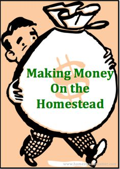 Making Money on the Homestead: The key to making money on the homestead is to remember that you must have multiple streams.