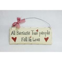"Arabella Ave by Tina  http://www.arabellaave.com/#a_aid=TinaGowans  WOODEN SIGN DECOR - FELL IN LOVE  $8.50 10""x4"" Wooden Sign Plaques for your home. Adds a great touch to any home. The sign says ""All Because Two People Fell In Love."" Painted to look like an antique. Comes ready to hang with wire and bow as shown in picture."