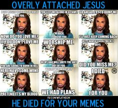 Atheism, Religion, God is Imaginary. Overly attached Jesus. He died for your memes.