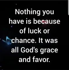 Nothing you have is because of luck or chance. It was all God's grace and favor. Religious Quotes, Spiritual Quotes, Positive Quotes, Spiritual Beliefs, Spiritual Meditation, Meditation Quotes, Spiritual Awakening, Faith Quotes, Bible Quotes