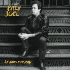 Billy Joel - An Innocent Man...one of my favorite albums of all time.