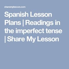 Spanish Lesson Plans | Readings in the imperfect tense | Share My Lesson
