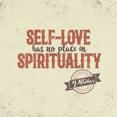 'Self-love has no place in spirituality.' - Younus AlGohar