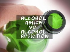 Difference Of Alcohol Abuse, Addiction | Alcohol Addiction Treatment