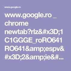 www.google.ro _ chrome newtab?rlz=1C1GGGE_roRO641RO641&espv=2&ie=UTF-8