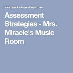 Assessment Strategies - Mrs. Miracle's Music Room