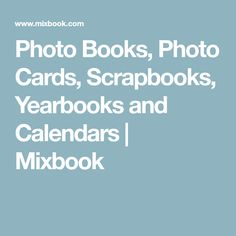 Photo Books, Photo Cards, Scrapbooks, Yearbooks and Calendars   Mixbook