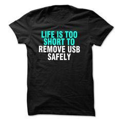 Life is too short to remove USB safely T Shirt and hoodie T-Shirts, Hoodies (19.95$ ==►► Shopping Here!)