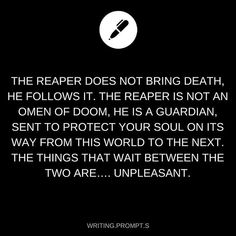 The reaper does not bring death, he follows it...
