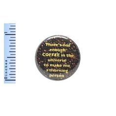 1-034-Pinback-Button-Not-Enough-Coffee-In-the-Universe-Fan-Pin-Nerdy-Geekery-Geeky