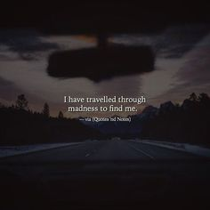 I have travelled through madness to find me. via (http://ift.tt/2ndzzYI)