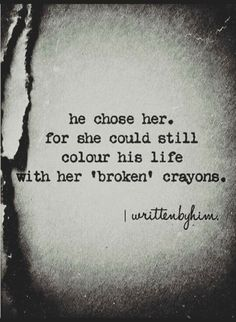 I love your broken crayons! Broken crayons still color the same. I love you for you, but you don't have to stay broken. Life can & will be beautiful & better.❤ Love you S*ea. Have a beautiful Sunday. The Words, My Sun And Stars, Hopeless Romantic, My Guy, Poetry Quotes, Word Porn, Beautiful Words, Relationship Quotes, Relationships