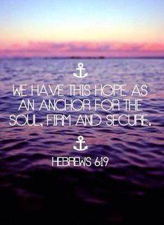 """We have this hope..."" ~Hebrews 6:19~"