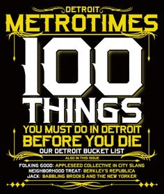100 Things All Detroiters Should Do Before They Die - The Detroit Metro Times bucket list.
