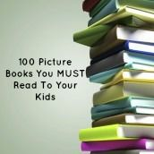 100 Pictures Books You MUST Read to Your Kids!!