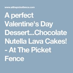 A perfect Valentine's Day Dessert...Chocolate Nutella Lava Cakes! - At The Picket Fence