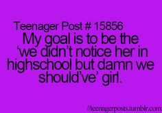This is ME!!! I think I completely underestimated myself in high school. lol