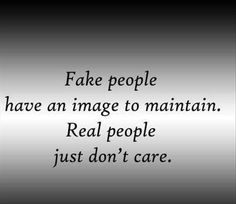 Fake people have an image to maintain. Real people just don't care what you think about them or the assumptions you make. Quotable Quotes, Wisdom Quotes, True Quotes, Words Quotes, Funny Quotes, Sayings, Quotes Images, Jealousy Quotes, Quotes Quotes