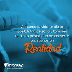 Así como la vida te dio la posibilidad de soñar, también te dio la posibilidad de convertir tus sueños en realidad.