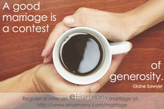 """""""A good marriage is a contest of generosity."""" ~Diane Sawyer."""