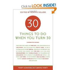 30 Things to Do When You Turn 30    Well, I'm never gonna turn 30, but
