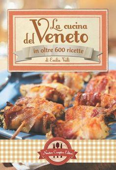 Amazon.it: La cucina del Veneto in oltre 600 ricette - Emilia Valli - Libri