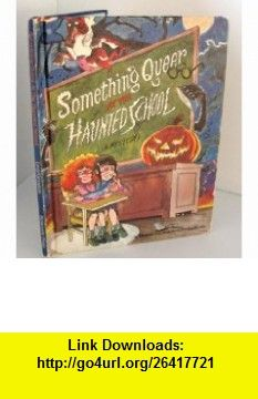Something Queer at the Haunted School (9780385289894) Elizabeth Levy , ISBN-10: 0385289898  , ISBN-13: 978-0385289894 ,  , tutorials , pdf , ebook , torrent , downloads , rapidshare , filesonic , hotfile , megaupload , fileserve