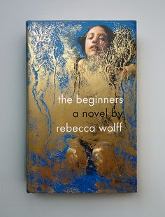 The Beginners by Rebecca Wolff. Cover by Helen Yentus.