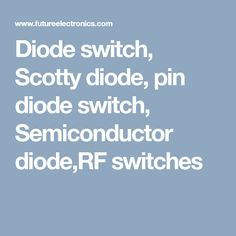 What is a switching diode, diode switch, switching diode Semiconductor Diode