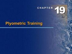 1 1 9 9 C H A P T E R Plyometric Training. Chapter Outline  Plyometric mechanics and physiology  Further research  Plyometric program design  Plyometrics.