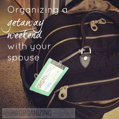 Have a fun time getting away for a few days with your spouse! Here's how to get organize before you go! | OrganizingMadeFun.com