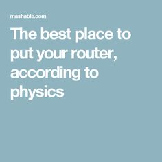 The best place to put your router, according to physics