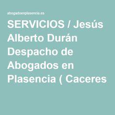 SERVICIOS / Jesús Alberto Durán Despacho de Abogados en Plasencia ( Caceres )