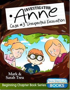 Investigator Anne - Case #3  Unexpected Excavation, by Mark & Sarah Treu Great book for kids 6-9yrs!