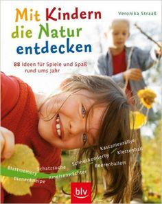 Mit Kindern die Natur entdecken: 88 Ideen für Spiel und Spaß rund ums Jahr. Blattmemory · Bienenkneipe · Schatzsuche · Ameisenwächter: Amazon.de: Veronika Straass: Bücher