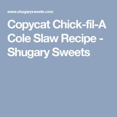 Copycat Chick-fil-A Cole Slaw Recipe - Shugary Sweets