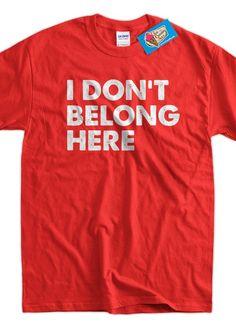 f24bd185f1 Funny Geek T-Shirt I Don't Belong Here T-Shirt Gifts for Dad Screen Printed  T-Shirt Tee Shirt Mens L