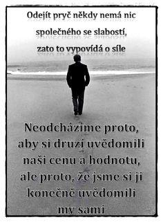 Odejít pryč někdy nemá nic společného se slabostí .... Words Quotes, Sayings, Diary Quotes, Tarot, Happy Party, Sad Love, True Words, Motivation Inspiration, Quotations